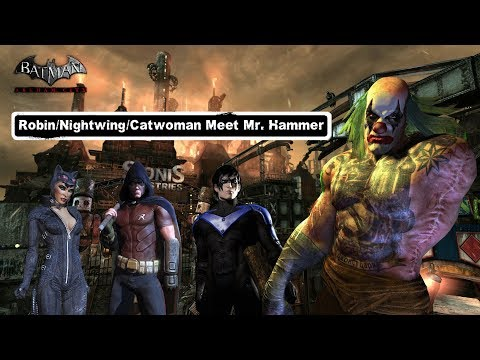 Char Swaps Batman Arkham City Robin Nightwing Catwoman Meet Mr Hammer