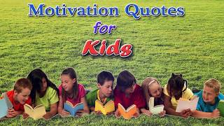 Motivation Quotes for Kids | Best Quotes for Kids | Creative Kids