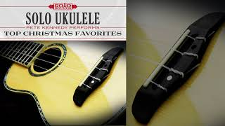 Solo Ukulele: Pete Kennedy Performs Top Christmas Favorites (Full Album Stream)