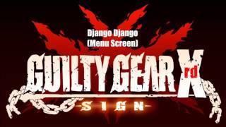 Guilty Gear Xrd Sign Original Soundtrack - Django Django (Menu Screen)