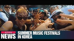 Summer music festivals rocking the stage across S. Korea