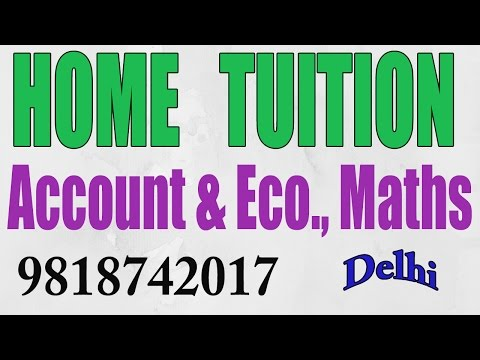 Home Tuition in Delhi, Home Tutor in Delhi, Home Tutor For Account ,Eco, Maths-9818742017