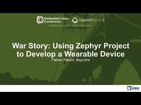 War Story: Using Zephyr Project to Develop a Wearable Device - Fabien Parent, BayLibre