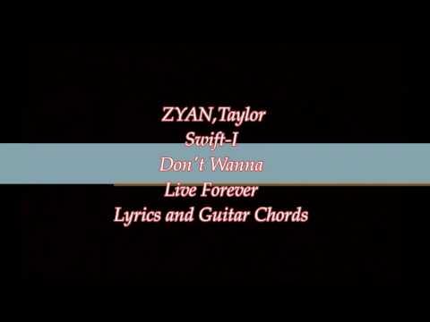 ZAYN, Taylor Swift - I Don't Wanna Live Forever (Fifty Shades Darker) lyrics and guitar chords