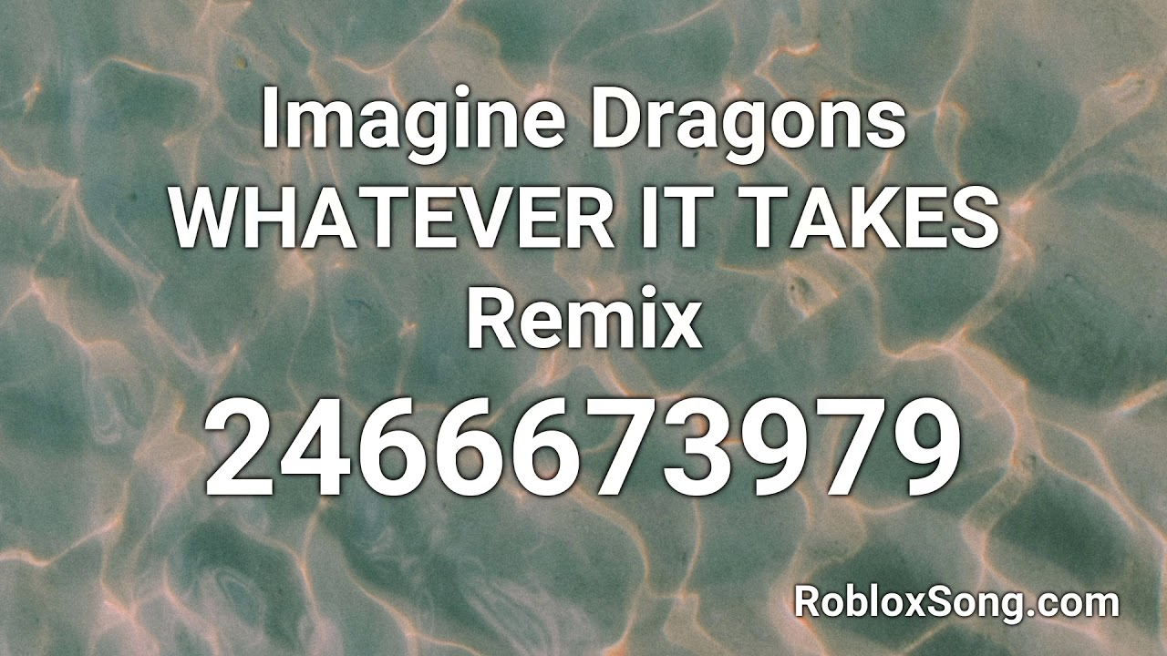 Imagine Dragons Whatever It Takes Remix Roblox Id Roblox Music