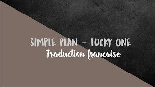 Simple Plan - Lucky one ( Traduction française )