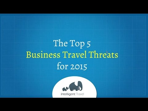Top 5 Business Travel Threats for 2015: Intelligent Travel