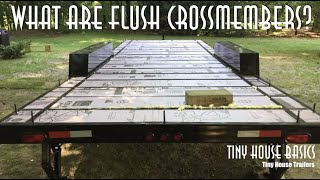 What Are Flush Crossmembers On A Tiny House Trailer?
