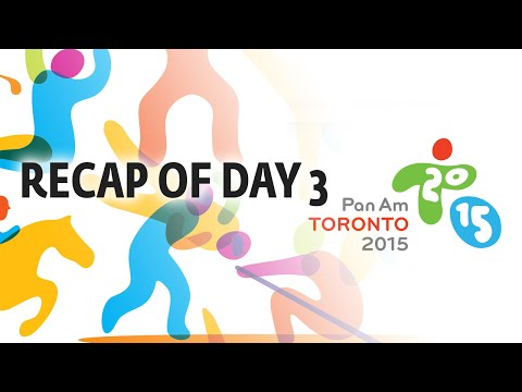 Recap of the Day 3 at the PanAm Games Toronto 2015