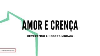 Amor e Crença   Rev. Lindberg Morais