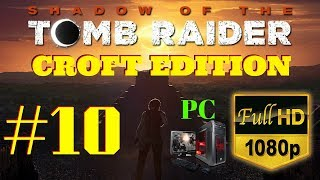 Shadow of the Tomb Raider | Croft Edition | Part #10