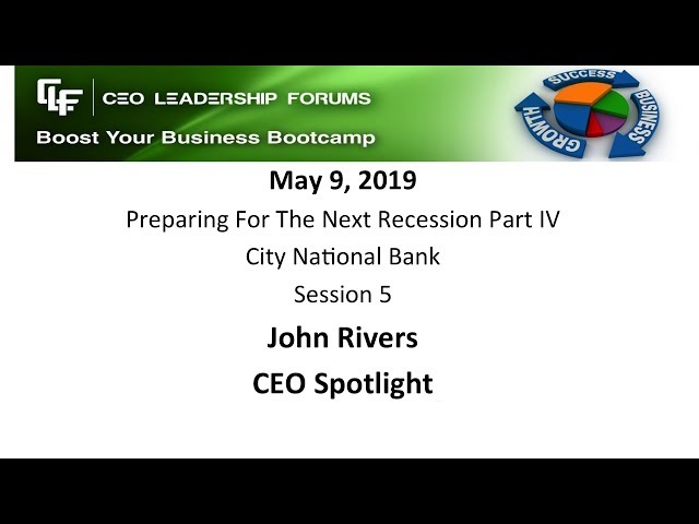 2019 05 09 CEO Leadership Forums - Preparing for the Next Recession Session 05 - John Rivers