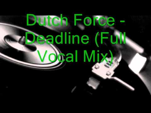 Dutch Force - Deadline (Full Vocal Mix)