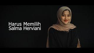 Download Mp3 Harus Memilih - Widi Nugroho Cover By Salma Herviani