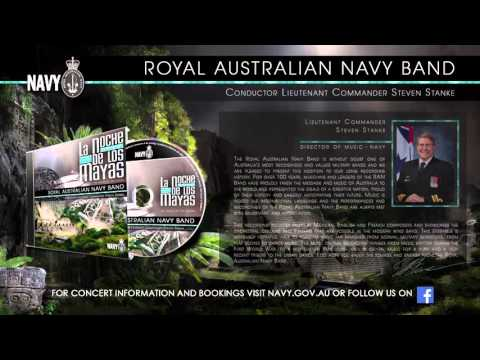 Movements I - IV - LA NOCHE DE LOS MAYAS - Royal Australian Navy Band 2015