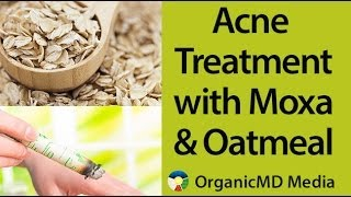 Your Safe and Effective Acne Treatment with Moxa and Oatmeal