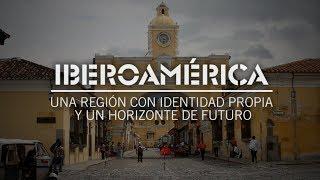 Iberoamérica. Una región con identidad propia y un horizonte de futuro