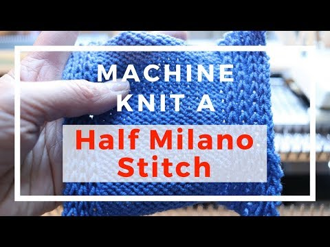 How to machine knit a half Milano stitch for no rolled edges