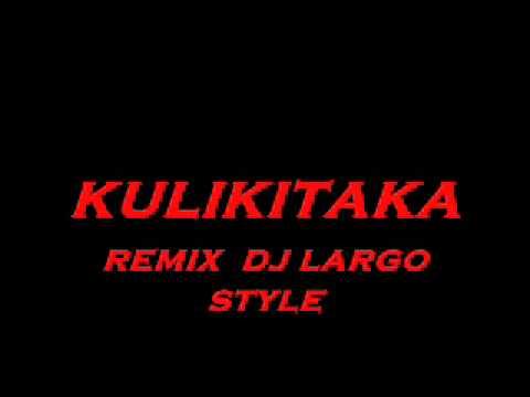 kulikitaka remix dj largo style .wmv