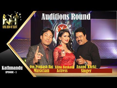 NEPAL HERO OF TALENT  AUDITION ROUND | AANANDA KARKI, ALINA BASKOTA, OM PRAKASH RAI - EPISODE - 01