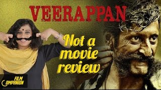 Veerappan | Not A Movie Review | Sucharita Tyagi