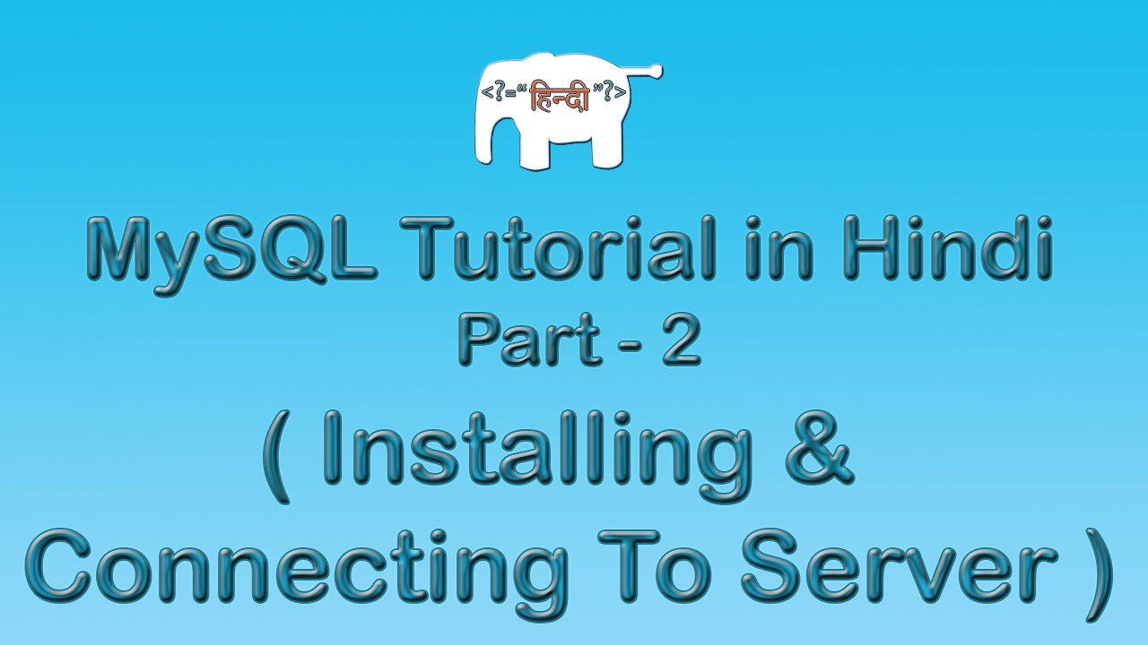 MySQL Tutorial For Beginners in Hindi ( Installing & Connecting to Server ) | Part-2
