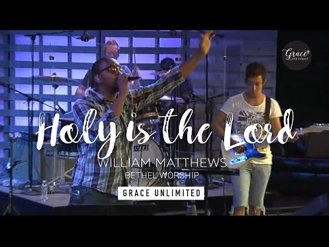 Holy is the Lord - William Matthews - WorshipU