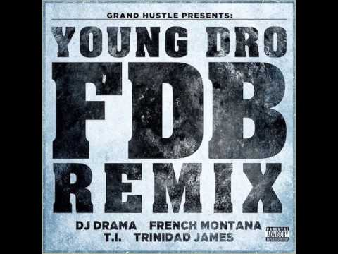 Young Dro  FDB remix F DJ Drama, French Montana, TI, & Trinidad James  Remix