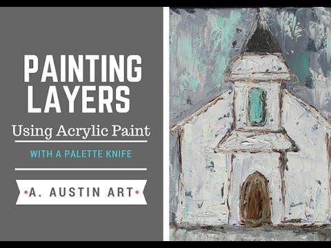 Acrylic Painting Tips: Painting in Layers/ With A Palette Knife