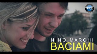 NINO MARCHI - Baciami (Official Video 2018)
