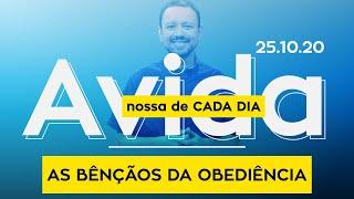 AS BÊNÇÃOS DA OBEDIÊNCIA / A vida nossa de cada dia - 25/10/20
