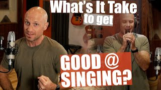 What's It Take T๐ Get Good At Singing? (Absolutely NOT What Most People Think) Try THIS Instead!