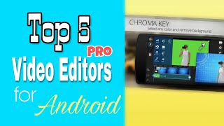Top 5 Pro Video Editors Apps  for Android | For Professional | For Easy Editing
