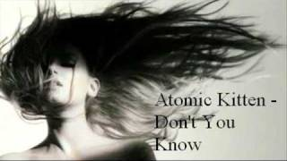 Don't you know - Atomic Kitten