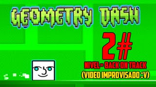 Geometry Dash #2 | Vídeo improvisado :v ( Back on track ) | MasterAlan02