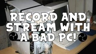 How To Stream And Record With a Bad PC! Best Settings For OBS Studio With A Bad Computer 2018!