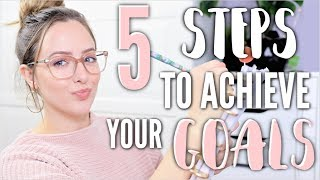 How To Achieve Your Goals in 5 Easy Steps!