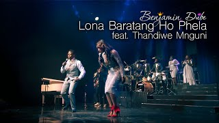 Download Video Benjamin Dube feat. Thandiwe Mnguni - Lona Baratang Ho Phela MP3 3GP MP4