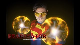 ERADICATOR (a Superman Fan Film by Chris .R. Notarile)