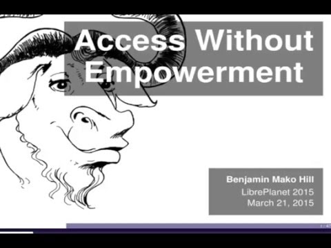 Access Without Empowerment - Benjamin Mako Hill - LibrePlanet 2015