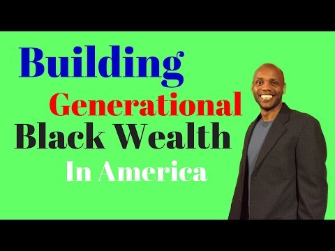 3 Things You Must do to Build Generational Black Wealth in America
