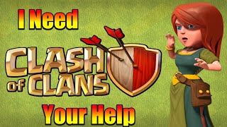 I Need Your Help In Clash Of Clans - What Should I Do Now?