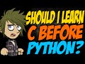 Should I Learn C Before Python?