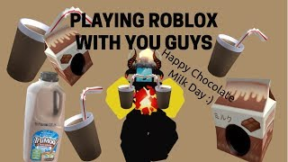ROBLOX PLAYING GAMES WITH YOU GUYS HAPPY CHOCOLATE MILK DAY!!!
