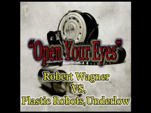 Open Your Eyes - Robert Wagner vs,Plastic Robots,Underlow (Bootleg Mix)