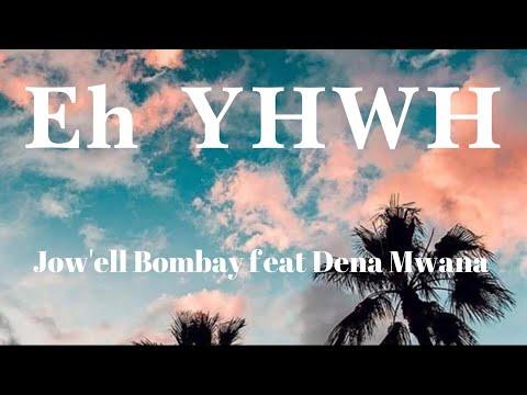 Eh YHWH - Jow'ell Bombay feat  Dena Mwana (lyrics/parole/songtext)