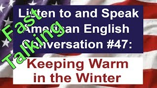 Learn to Talk Fast - Listen to and Speak American English Conversation #47
