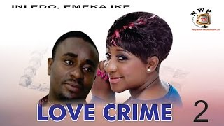 Love Crime 2 - Nigerian Nollywood  Movie