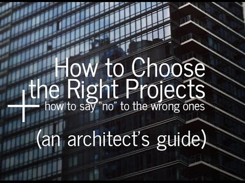 How to Choose the Right Projects + How to Say No to the Wrong Ones (An Architect's Guide)