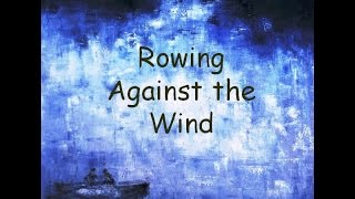 Video Rowing Against the Wind download MP3, 3GP, MP4, WEBM, AVI, FLV September 2017